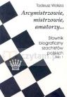 Arcymistrzowie, mistrzowie, amatorzy... Słownik biograficzny szachistów Wolsza Tadeusz