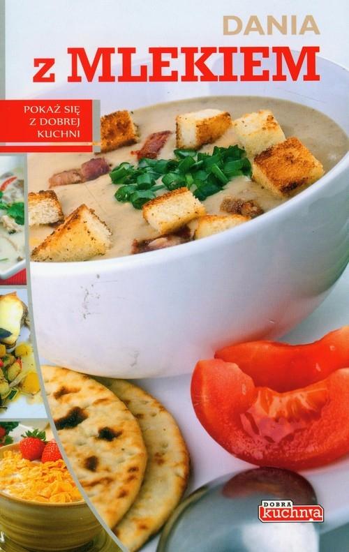 Dobra kuchnia Dania z mlekiem Czarkowska Iwona