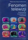 Fenomen telewizji Interpretacje socjologiczne i kulturowe Bogunia-Borowska Małgorzata