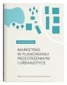 Marketing w planowaniu przestrzennym i urbanistyce Polska Anna