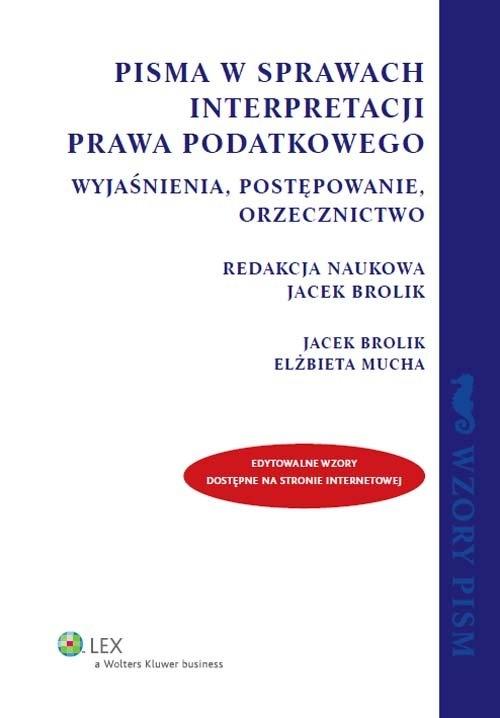 Pisma w sprawach interpretacji prawa podatkowego Brolik Jacek, Mucha Elżbieta