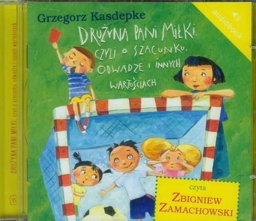 Drużyna pani Miłki, czyli o szacunku, odwadze i innych wartościach  (Audiobook) (Audiobook) Kasdepke Grzegorz