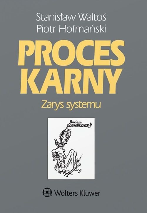 Proces karny Zarys systemu Waltoś Stanisław, Hofmański Piotr