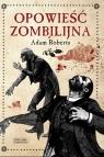 Opowieść zombilijna Roberts Adam