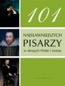 101 najsłynniejszych pisarzy w dziejach Polski i świata Praca zbiorowa