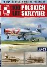 100 lat polskich skrzydeł t.26 JAK-23 opracowanie zbiorowe