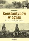Konstantynów w ogniu Zapomniany rozdział Bitwy Łódzkiej 1914 roku