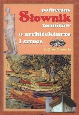 Podręczny sł. terminów o architekturze i sztuce Elżbieta Sadowska