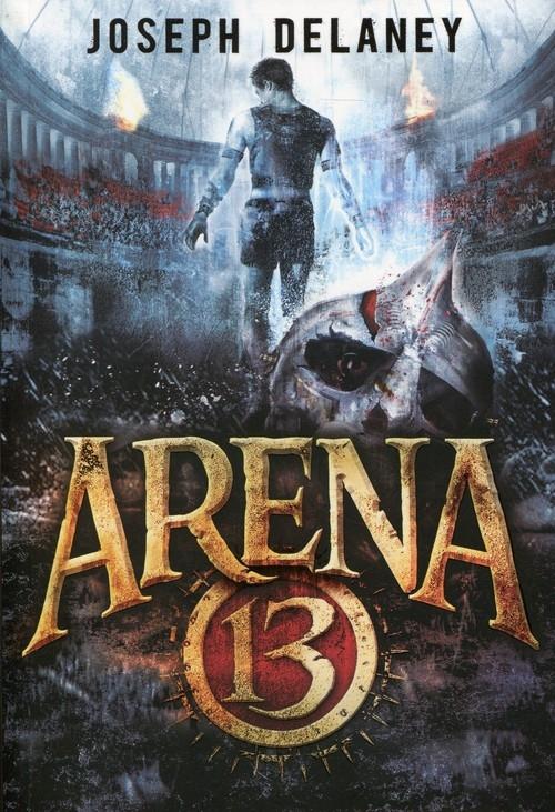 Arena 13 Tom 1 Delaney Joseph