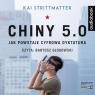 Chiny 5.0. Jak powstaje cyfrowa dyktatura CD Kai Strittmatter