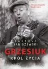 Grzesiuk Król życia Pierwsza biografia barda stolicy Janiszewski Bartosz