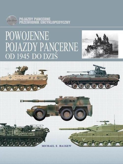 Powojenne pojazdy pancerne od 1945 do dziś Haskew Michael E.