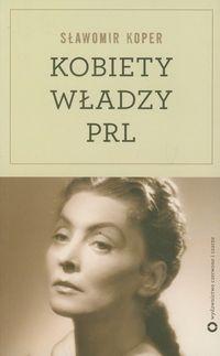 Kobiety władzy PRL Koper Sławomir