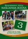 Błogosławieni którzy naśladują Jezusa Religia 3 Podręcznik