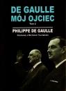 De Gaulle mój ojciec Tom 2 Rozmowy z Michelem Tauriakiem Gaulle Philippe