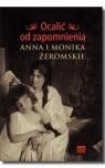 Ocalić od zapomnienia Anna i Monika Żeromskie Snopek Jerzy