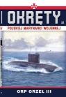 Okręty Polskiej Marynarki Wojennej Tom 21 ORP ORZEŁ III