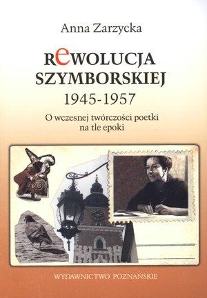 Rewolucja Szymborskiej 1945-1957 Zarzycka Anna
