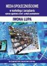 Media społecznościowe w marketingu i zarządzaniu Iwona Lupa
