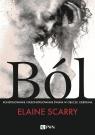Ból Konstruowanie i dekonstruowanie świata w obliczu cierpienia Scarry Elaine