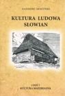 Kultura ludowa Słowian. Część 1. Kultura materialna (oprawa miękka)