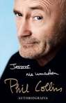 Jeszcze nie umarłem. Autobiografia Phil Collins