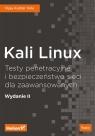Kali Linux Testy penetracyjne i bezpieczeństwo sieci dla zaawansowanych.