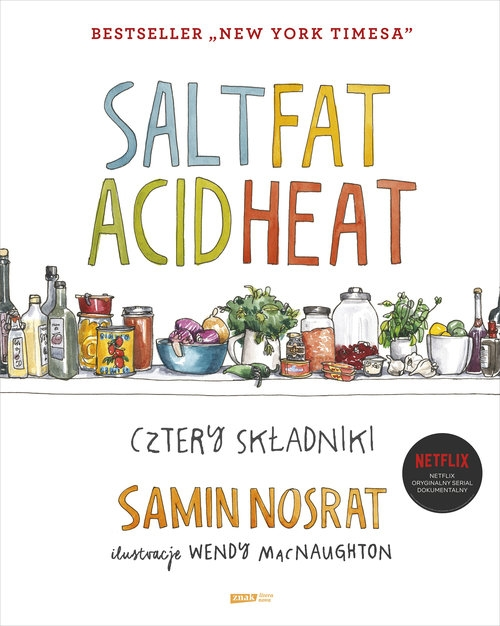 SALT FAT ACID HEAT. Cztery składniki Samin Nosrat