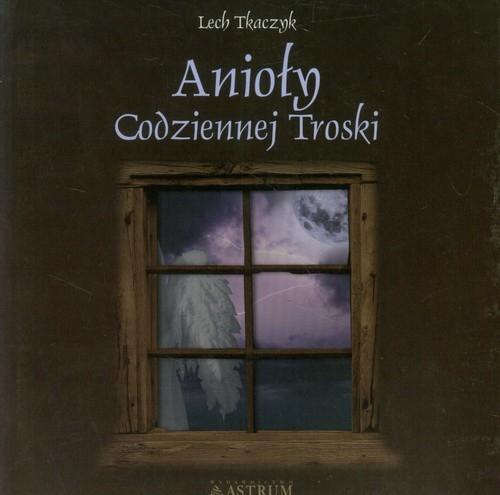 Anioły codziennej troski z płytą CD Tkaczyk Lech