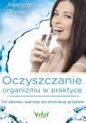 Oczyszczanie organizmu w praktyceOd detoksu wątroby po eliminację Stross  Alexandra