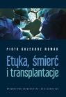 Etyka śmierć i transplantacje Nowak Piotr Grzegorz