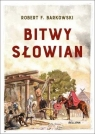 Bitwy Słowian Robert F. Barkowski