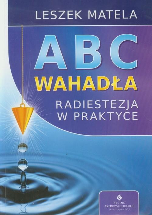 ABC wahadła Radiestezja w praktyce Matela Leszek