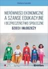 Nierówności ekonomiczne a szanse edukacyjne i bezpieczeństwo społeczne Cęcelek Grażyna