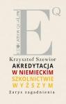 Akredytacja w niemieckim szkolnictwie wyższym Zarys zagadnienia Szewior Krzysztof