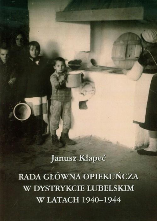 Rada Główna Opiekuńcza w dystrykcie lubelskim w latach 1940-1944 Kłapeć Janusz