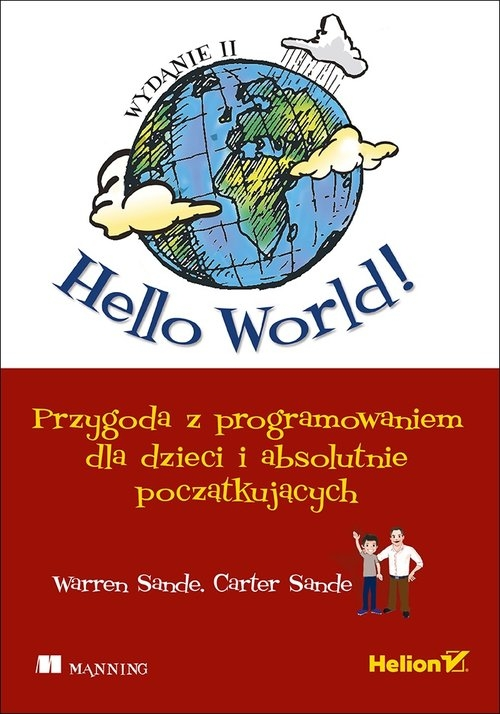 Hello World! Przygoda z programowaniem dla dzieci i absolutnie początkujących. Warren Sande, Carter Sande