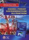Badania i pomiary elektroenergetyczne dla praktyków Orlik Władysław