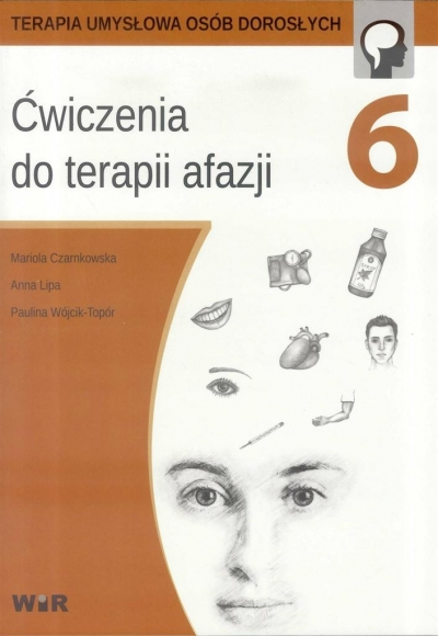 Ćwiczenia do terapii afazji cz.6 Mariola Czarnkowska, Anna Lipa, Paulina Wójcik-To