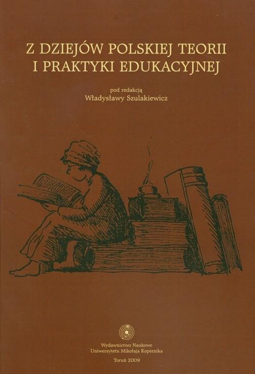 Z dziejów polskiej teorii i praktyki edukacyjnej