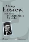 Aleksy Łosiew czyli rzecz o tytanizmie XX wieku