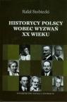 Historycy polscy wobec wyzwań XX wieku Stobiecki Rafał