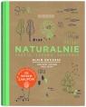 Naturalnie, prosto, zdrowo, smacznie. Edycja specjalna Paure Neyrat. Christophe Saintagne. Alain Ducasse