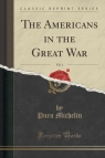 The Americans in the Great War, Vol. 1 (Classic Reprint)