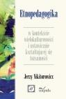 Etnopedagogika w kontekście wielokulturowości i ustawicznie kształtującej Nikitorowicz Jerzy