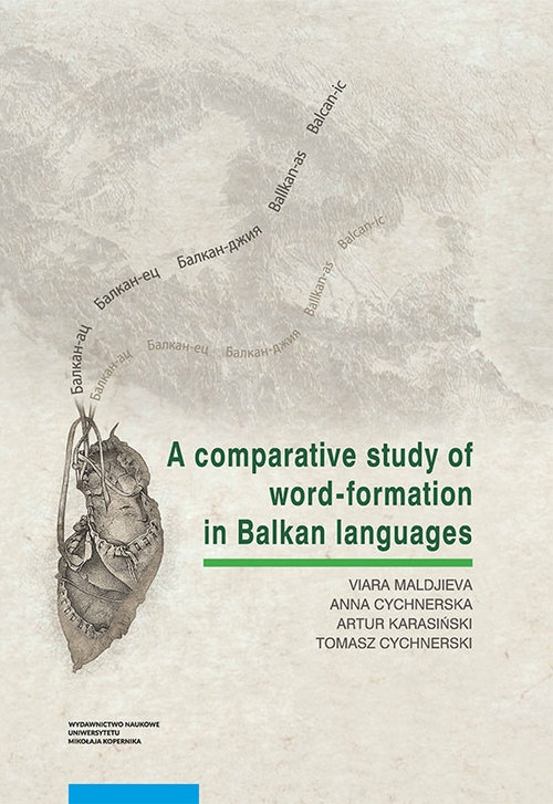 A comparative study of word-formation in Balkan languages Maldjieva Viara, Cychnerska Anna, Karasiński Artur, Cychnerski Tomasz