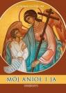 Mój Anioł i Ja. Siedem kroków na drodze ze Świętym Aniołem Stróżem