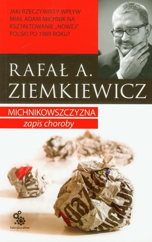Michnikowszczyzna Zapis choroby Ziemkiewicz Rafał A.