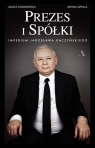 Prezes i Spółki. Imperium Jarosława Kaczyńskiego Kondzińska Agata , Szpala Iwona