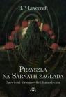 Przyszła na Sarnath zagłada. Opowieści niesamowite i fantastyczne Howard Phillips Lovecraft